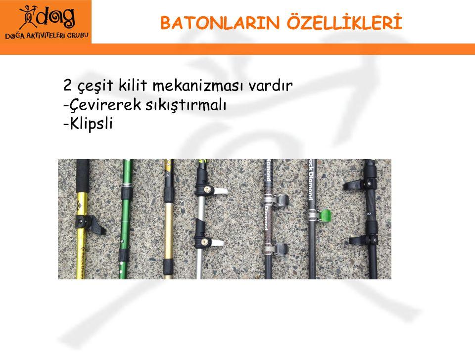 BATONLARIN ÖZELLİKLERİ 2 çeşit kilit mekanizması vardır -Çevirerek sıkıştırmalı -Klipsli