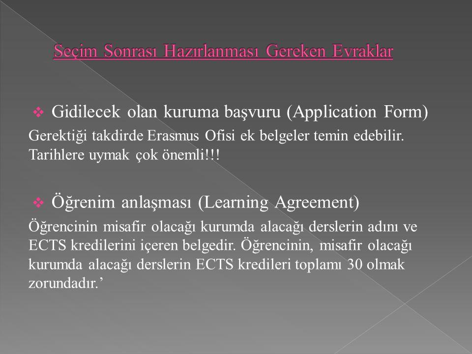  Gidilecek olan kuruma başvuru (Application Form) Gerektiği takdirde Erasmus Ofisi ek belgeler temin edebilir. Tarihlere uymak çok önemli!!!  Öğreni