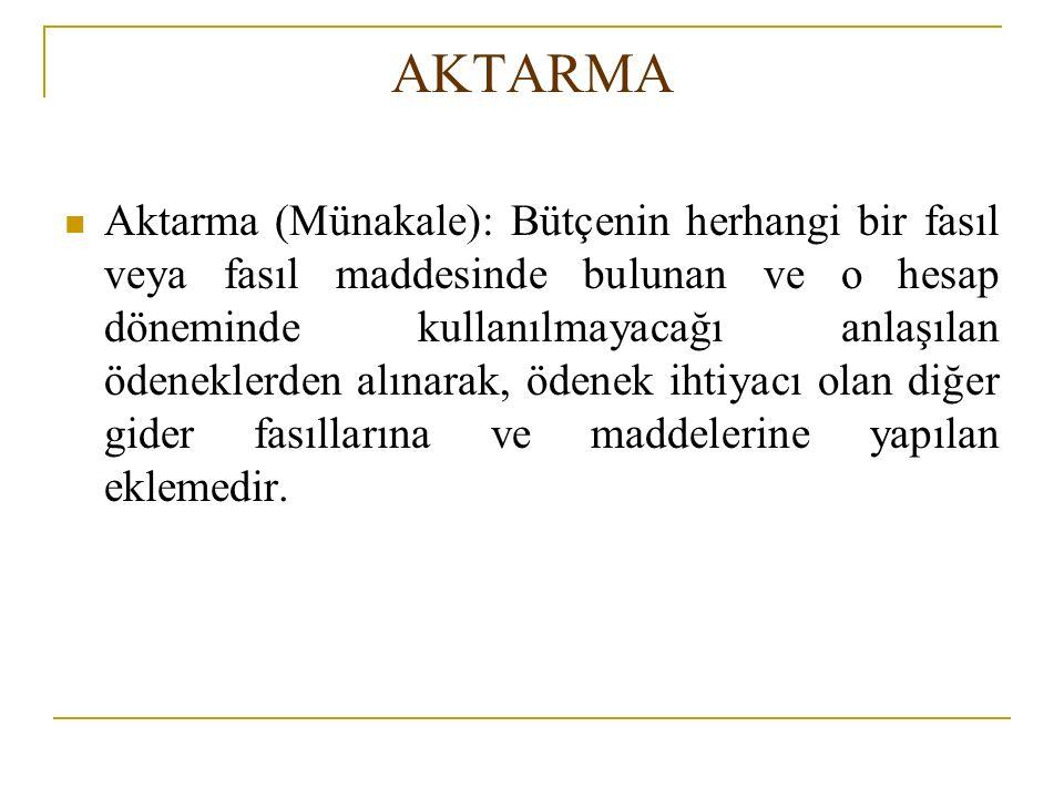 AKTARMA Aktarma (Münakale): Bütçenin herhangi bir fasıl veya fasıl maddesinde bulunan ve o hesap döneminde kullanılmayacağı anlaşılan ödeneklerden alınarak, ödenek ihtiyacı olan diğer gider fasıllarına ve maddelerine yapılan eklemedir.