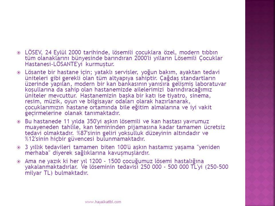  LÖSEV, 24 Eylül 2000 tarihinde, lösemili çocuklara özel, modern tıbbın tüm olanaklarını bünyesinde barındıran 2000 li yılların Lösemili Çocuklar Hastanesi-LÖSANTE yi kurmuştur.