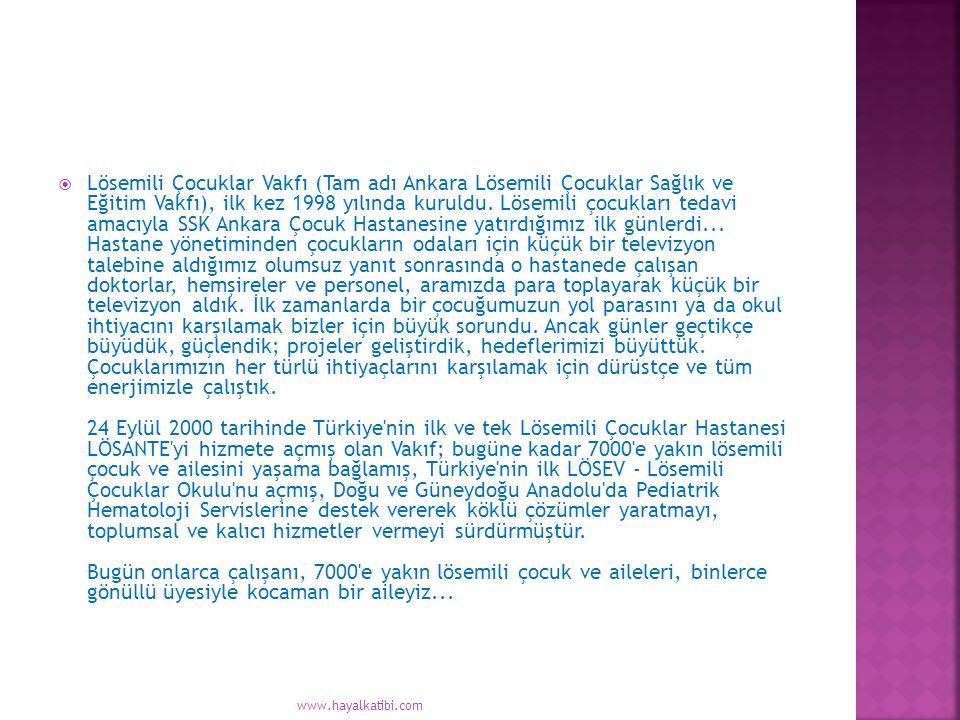  Lösemili Çocuklar Vakfı (Tam adı Ankara Lösemili Çocuklar Sağlık ve Eğitim Vakfı), ilk kez 1998 yılında kuruldu. Lösemili çocukları tedavi amacıyla