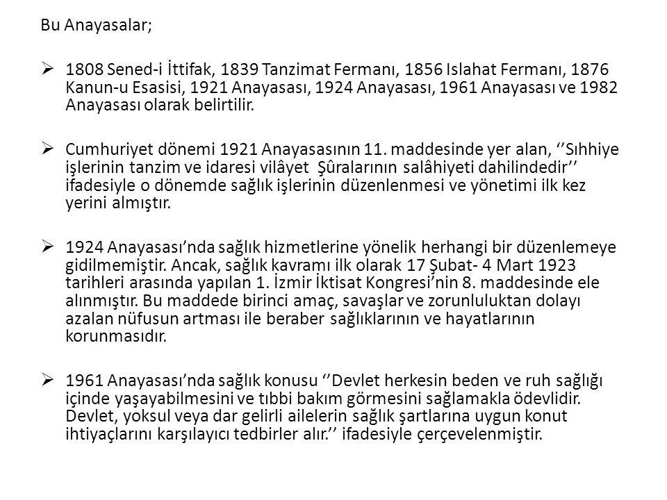 Bu Anayasalar;  1808 Sened-i İttifak, 1839 Tanzimat Fermanı, 1856 Islahat Fermanı, 1876 Kanun-u Esasisi, 1921 Anayasası, 1924 Anayasası, 1961 Anayasası ve 1982 Anayasası olarak belirtilir.