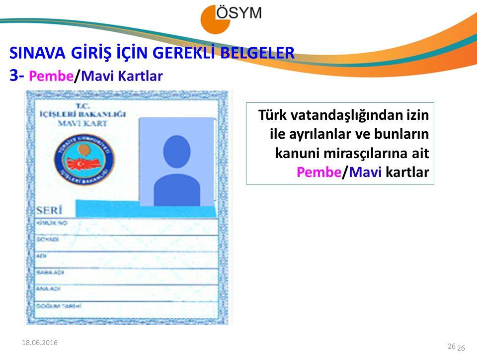 26 Türk vatandaşlığından izin ile ayrılanlar ve bunların kanuni mirasçılarına ait Pembe/Mavi kartlar SINAVA GİRİŞ İÇİN GEREKLİ BELGELER 3- Pembe/Mavi Kartlar 18.06.2016 26