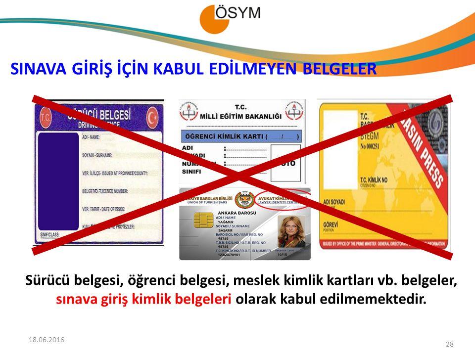 28 Sürücü belgesi, öğrenci belgesi, meslek kimlik kartları vb. belgeler, sınava giriş kimlik belgeleri olarak kabul edilmemektedir. SINAVA GİRİŞ İÇİN