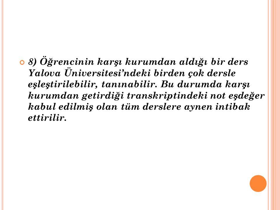 8) Öğrencinin karşı kurumdan aldığı bir ders Yalova Üniversitesi'ndeki birden çok dersle eşleştirilebilir, tanınabilir. Bu durumda karşı kurumdan geti