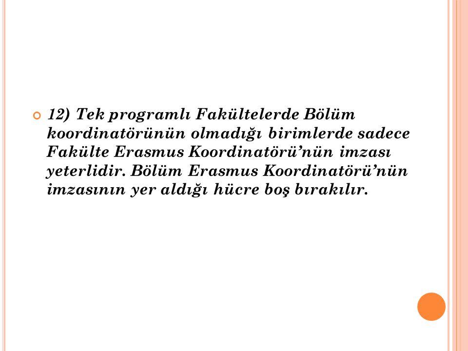 12) Tek programlı Fakültelerde Bölüm koordinatörünün olmadığı birimlerde sadece Fakülte Erasmus Koordinatörü'nün imzası yeterlidir.