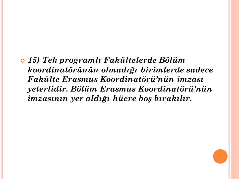 15) Tek programlı Fakültelerde Bölüm koordinatörünün olmadığı birimlerde sadece Fakülte Erasmus Koordinatörü'nün imzası yeterlidir.