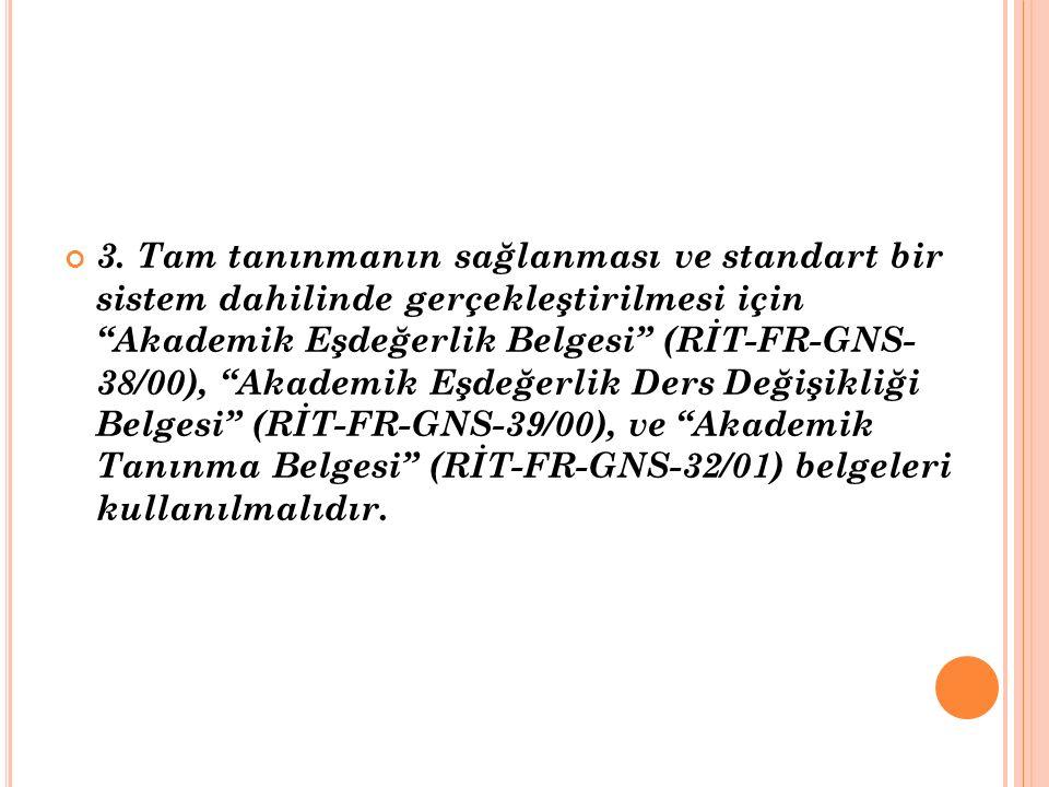 """3. Tam tanınmanın sağlanması ve standart bir sistem dahilinde gerçekleştirilmesi için """"Akademik Eşdeğerlik Belgesi"""" (RİT-FR-GNS- 38/00), """"Akademik Eşd"""