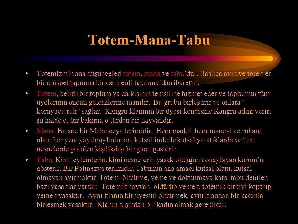 Totem-Mana-Tabu Totemizmin ana düşünceleri totem, mana ve tabu'dur. Başlıca ayin ve törenler bir müspet tapınma bir de menfi tapınma'dan ibarettir. To