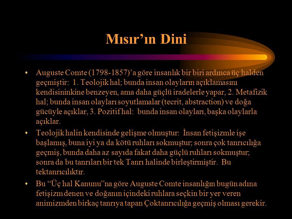 Mısır'ın Dini Auguste Comte (1798-1857)'a göre insanlık bir biri ardınca üç halden geçmiştir: 1.