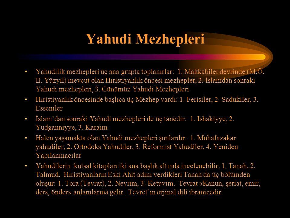 Yahudi Mezhepleri Yahudilik mezhepleri üç ana grupta toplanırlar: 1.