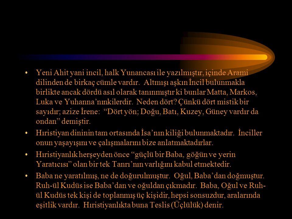 Yeni Ahit yani incil, halk Yunancası ile yazılmıştır, içinde Arami dilinden de birkaç cümle vardır.