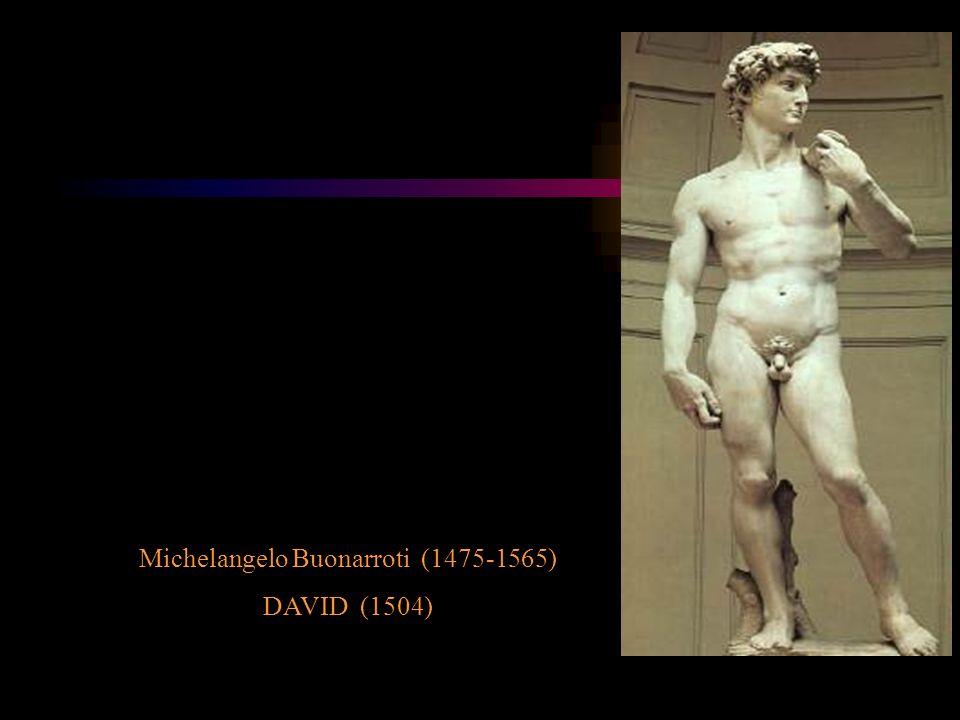 Michelangelo Buonarroti (1475-1565) DAVID (1504)