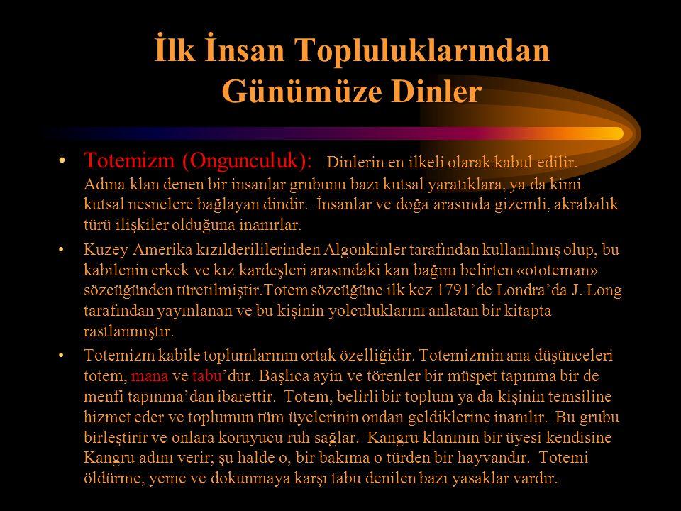 İlk İnsan Topluluklarından Günümüze Dinler Totemizm (Ongunculuk): Dinlerin en ilkeli olarak kabul edilir. Adına klan denen bir insanlar grubunu bazı k