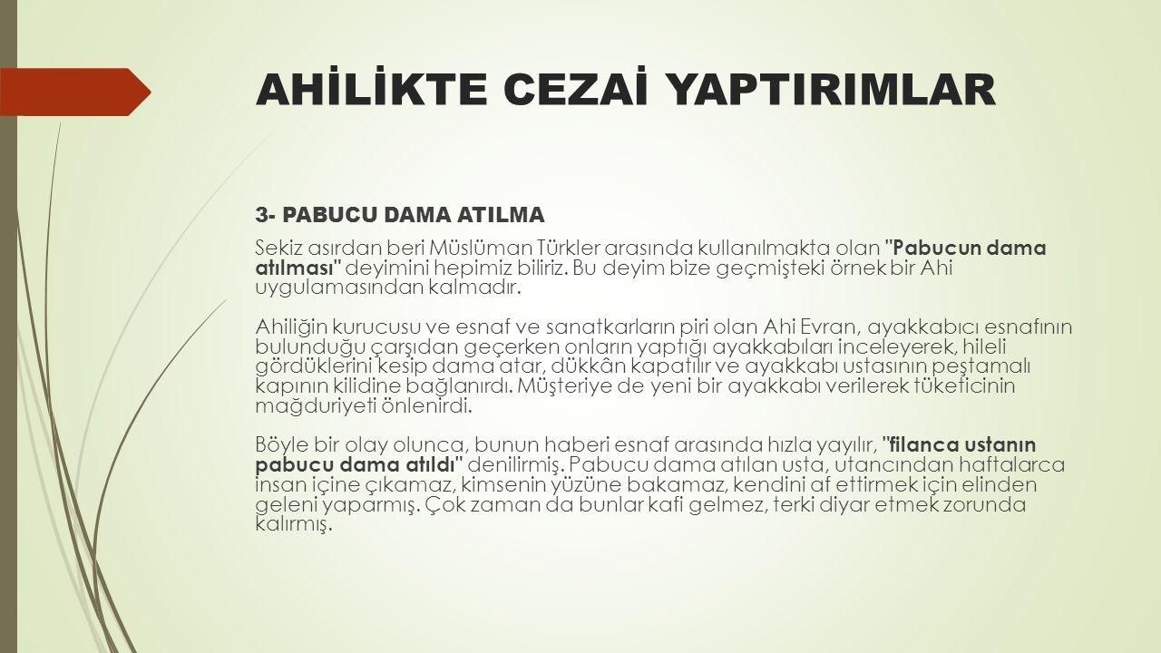 AHİLİKTE CEZAİ YAPTIRIMLAR 3- PABUCU DAMA ATILMA Sekiz asırdan beri Müslüman Türkler arasında kullanılmakta olan Pabucun dama atılması deyimini hepimiz biliriz.