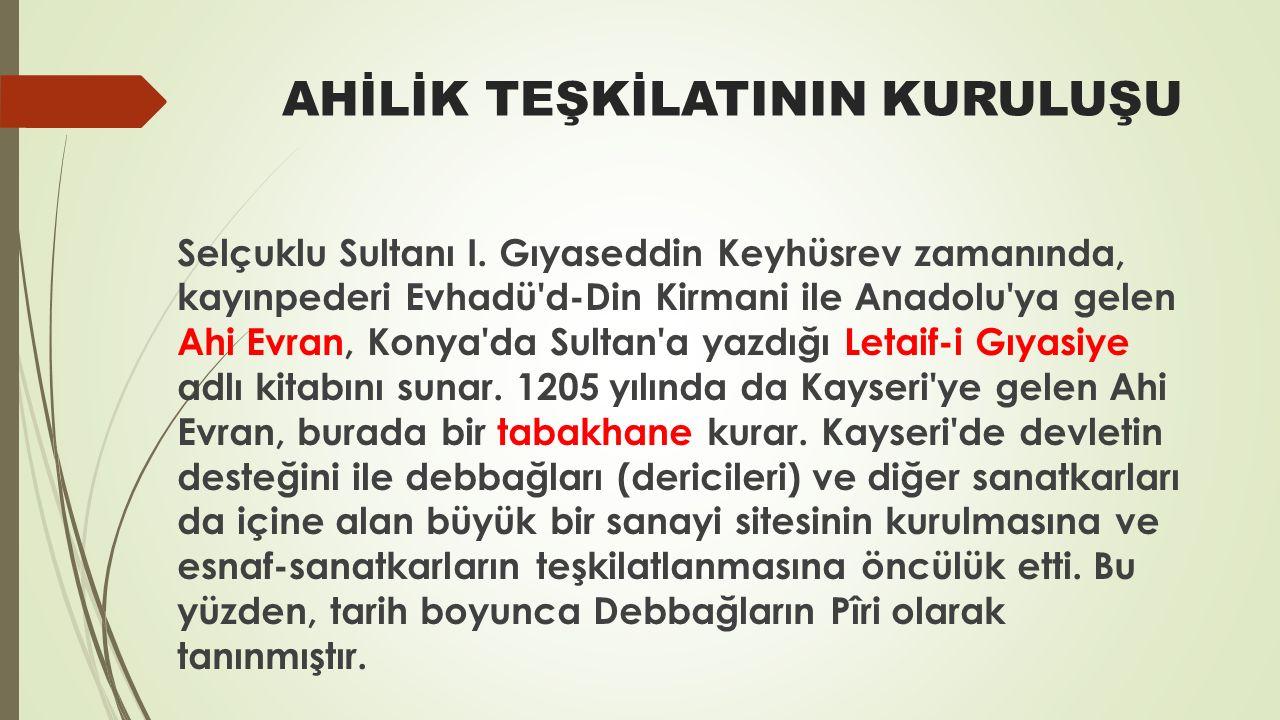 AHİLİK TEŞKİLATININ KURULUŞU Selçuklu Sultanı I.