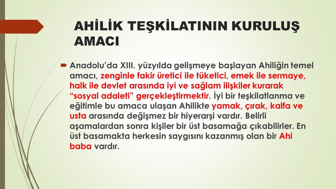 AHİLİK TEŞKİLATININ KURULUŞ AMACI  Anadolu'da XIII.