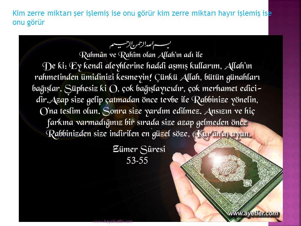 Kim zerre miktarı şer işlemiş ise onu görür kim zerre miktarı hayır işlemiş ise onu görür www.hayalkatibi.com