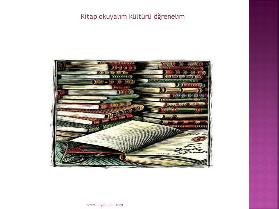 Kitap okuyalım kültürü öğrenelim www.hayalkatibi.com