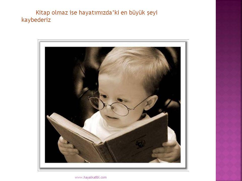 Kitap olmaz ise hayatımızda'ki en büyük şeyi kaybederiz www.hayalkatibi.com