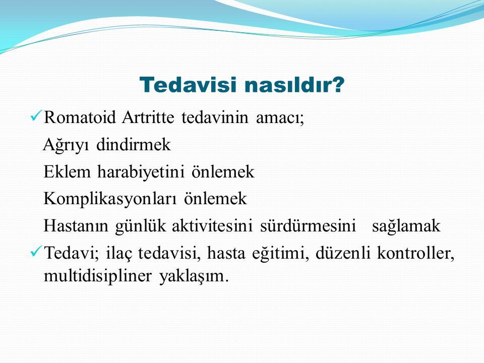 Tedavisi nasıldır? Romatoid Artritte tedavinin amacı; Ağrıyı dindirmek Eklem harabiyetini önlemek Komplikasyonları önlemek Hastanın günlük aktivitesin