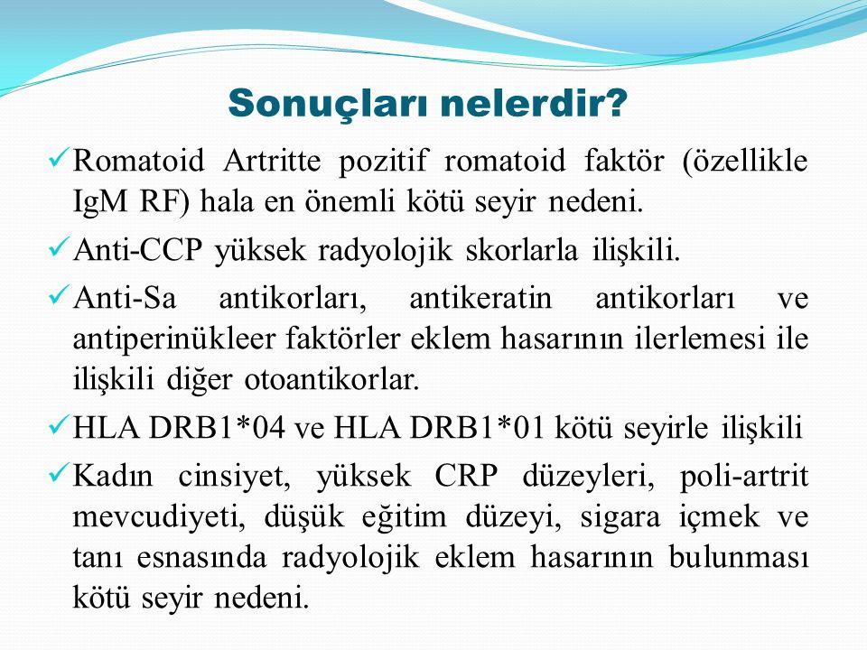 Sonuçları nelerdir? Romatoid Artritte pozitif romatoid faktör (özellikle IgM RF) hala en önemli kötü seyir nedeni. Anti-CCP yüksek radyolojik skorlarl