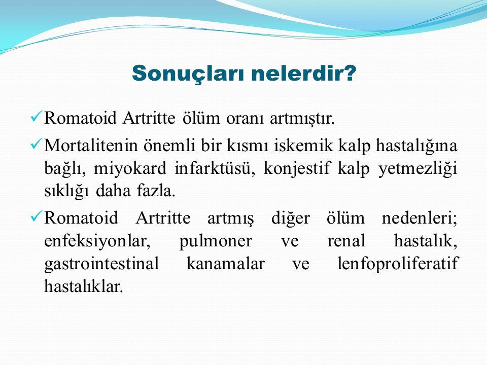 Sonuçları nelerdir? Romatoid Artritte ölüm oranı artmıştır. Mortalitenin önemli bir kısmı iskemik kalp hastalığına bağlı, miyokard infarktüsü, konjest