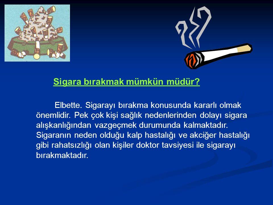 Sigara bırakmak mümkün müdür. Elbette. Sigarayı bırakma konusunda kararlı olmak önemlidir.