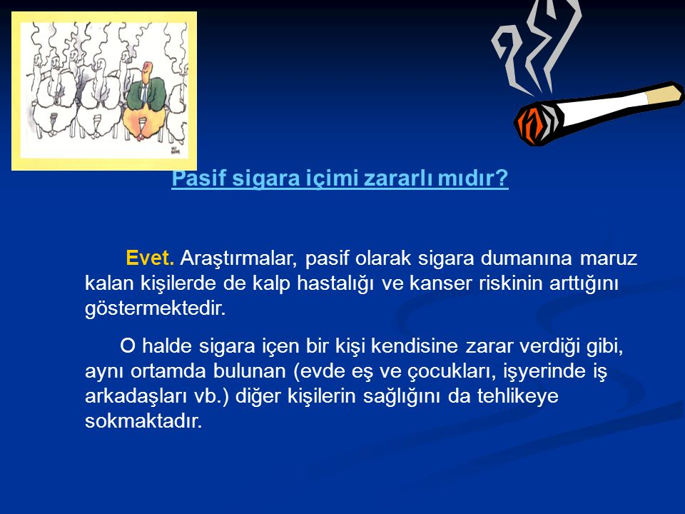 Pasif sigara içimi zararlı mıdır. Evet.