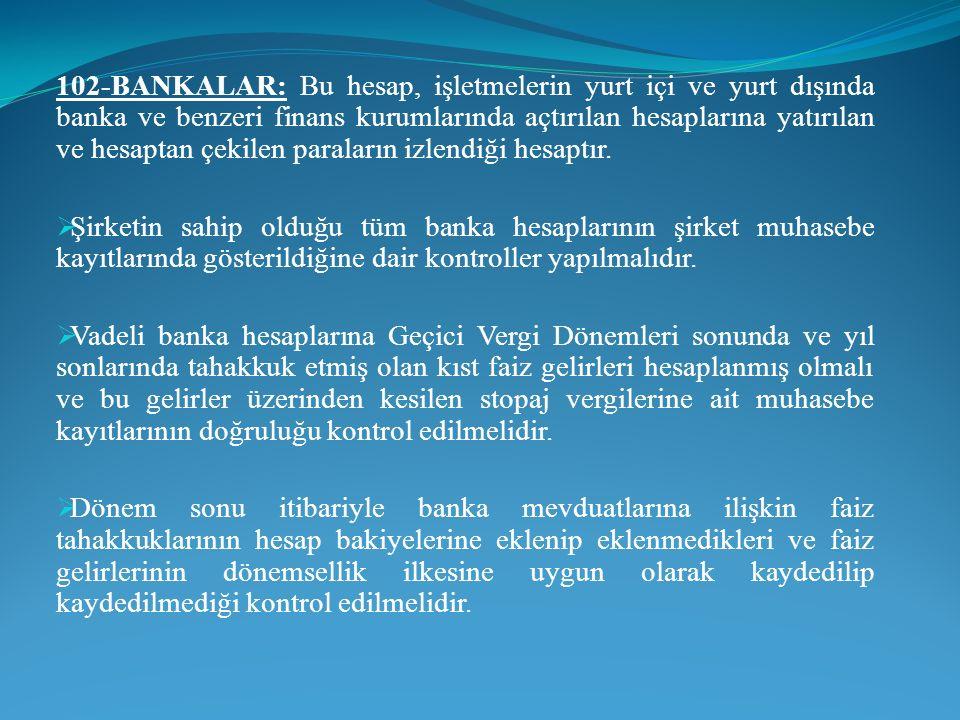 102-BANKALAR: Bu hesap, işletmelerin yurt içi ve yurt dışında banka ve benzeri finans kurumlarında açtırılan hesaplarına yatırılan ve hesaptan çekilen