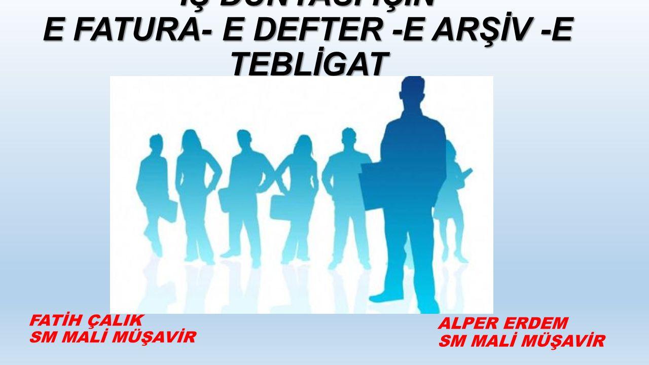 İŞ DÜNYASI İÇİN E FATURA- E DEFTER -E ARŞİV -E TEBLİGAT ALPER ERDEM SM MALİ MÜŞAVİR