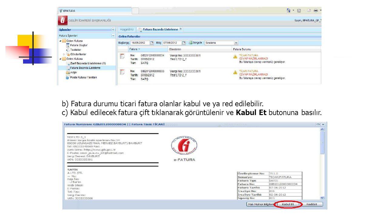 b) Fatura durumu ticari fatura olanlar kabul ve ya red edilebilir. c) Kabul edilecek fatura çift tıklanarak görüntülenir ve Kabul Et butonuna basılır.