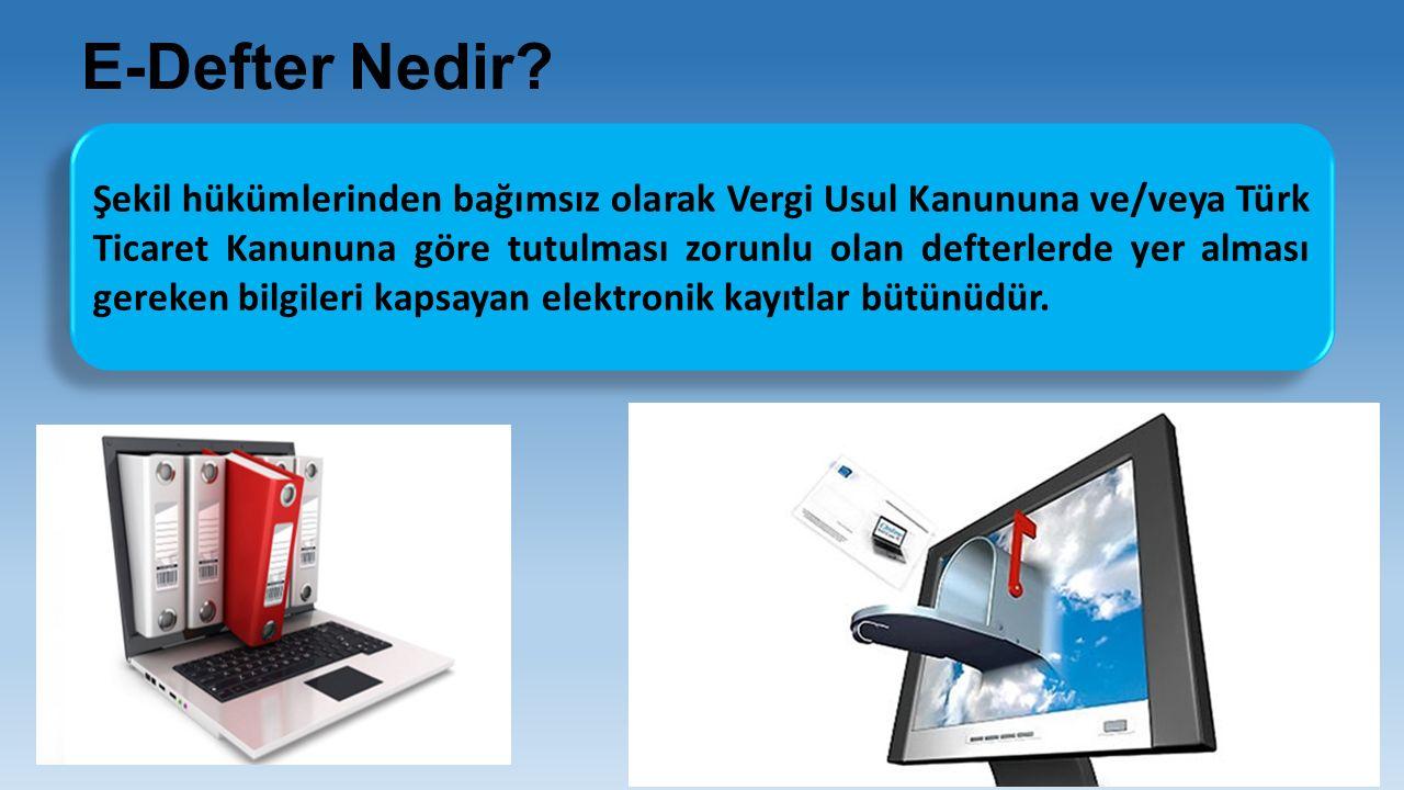 E-Defter Nedir? Şekil hükümlerinden bağımsız olarak Vergi Usul Kanununa ve/veya Türk Ticaret Kanununa göre tutulması zorunlu olan defterlerde yer alma