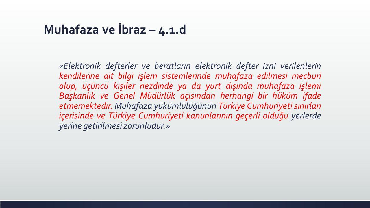 Muhafaza ve İbraz – 4.1.d «Elektronik defterler ve beratların elektronik defter izni verilenlerin kendilerine ait bilgi işlem sistemlerinde muhafaza e