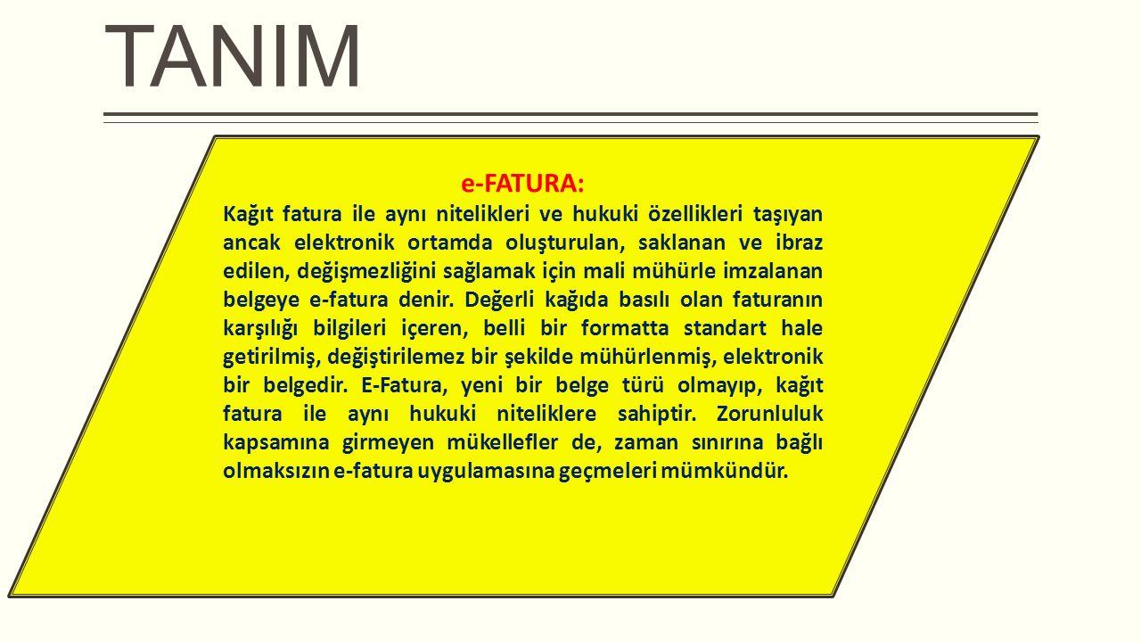 TANIM e-FATURA: Kağıt fatura ile aynı nitelikleri ve hukuki özellikleri taşıyan ancak elektronik ortamda oluşturulan, saklanan ve ibraz edilen, değişm