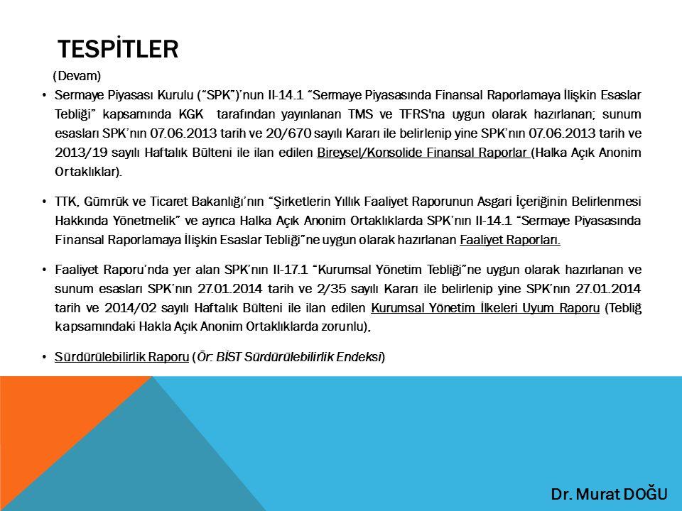 TESPİTLER (Devam) Sermaye Piyasası Kurulu ( SPK )'nun II-14.1 Sermaye Piyasasında Finansal Raporlamaya İlişkin Esaslar Tebliği kapsamında KGK tarafından yayınlanan TMS ve TFRS na uygun olarak hazırlanan; sunum esasları SPK'nın 07.06.2013 tarih ve 20/670 sayılı Kararı ile belirlenip yine SPK'nın 07.06.2013 tarih ve 2013/19 sayılı Haftalık Bülteni ile ilan edilen Bireysel/Konsolide Finansal Raporlar (Halka Açık Anonim Ortaklıklar).
