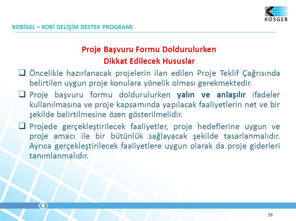 Proje Başvuru Formu Doldurulurken Dikkat Edilecek Hususlar  Öncelikle hazırlanacak projelerin ilan edilen Proje Teklif Çağrısında belirtilen uygun pr