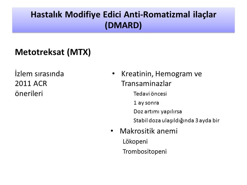 İzlem sırasında 2011 ACR önerileri Kreatinin, Hemogram ve Transaminazlar Tedavi öncesi 1 ay sonra Doz artımı yapılırsa Stabil doza ulaşıldığında 3 ayda bir Makrositik anemi Lökopeni Trombositopeni Hastalık Modifiye Edici Anti-Romatizmal ilaçlar (DMARD) Metotreksat (MTX)