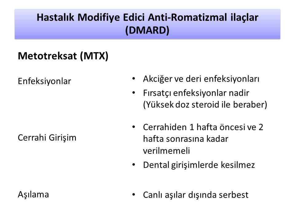 Enfeksiyonlar Cerrahi Girişim Aşılama Akciğer ve deri enfeksiyonları Fırsatçı enfeksiyonlar nadir (Yüksek doz steroid ile beraber) Hastalık Modifiye Edici Anti-Romatizmal ilaçlar (DMARD) Metotreksat (MTX) Cerrahiden 1 hafta öncesi ve 2 hafta sonrasına kadar verilmemeli Dental girişimlerde kesilmez Canlı aşılar dışında serbest