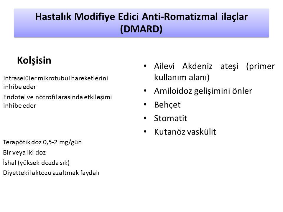 Intraselüler mikrotubul hareketlerini inhibe eder Endotel ve nötrofil arasında etkileşimi inhibe eder Ailevi Akdeniz ateşi (primer kullanım alanı) Amiloidoz gelişimini önler Behçet Stomatit Kutanöz vaskülit Hastalık Modifiye Edici Anti-Romatizmal ilaçlar (DMARD) Kolşisin Terapötik doz 0,5-2 mg/gün Bir veya iki doz İshal (yüksek dozda sık) Diyetteki laktozu azaltmak faydalı