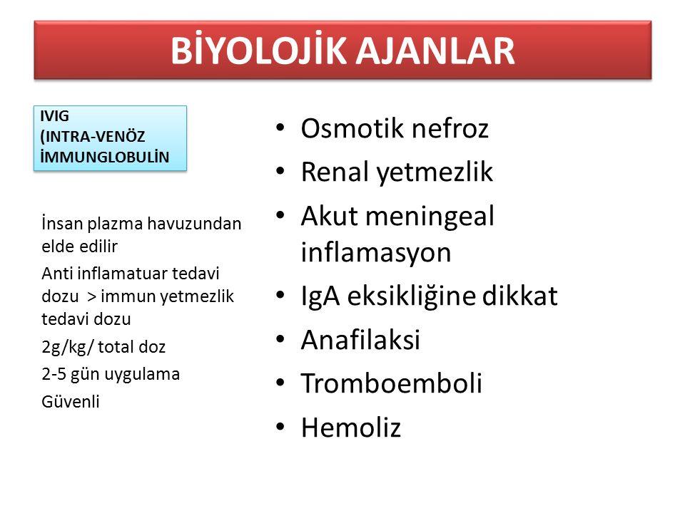 IVIG (INTRA-VENÖZ İMMUNGLOBULİN Osmotik nefroz Renal yetmezlik Akut meningeal inflamasyon IgA eksikliğine dikkat Anafilaksi Tromboemboli Hemoliz İnsan plazma havuzundan elde edilir Anti inflamatuar tedavi dozu > immun yetmezlik tedavi dozu 2g/kg/ total doz 2-5 gün uygulama Güvenli BİYOLOJİK AJANLAR