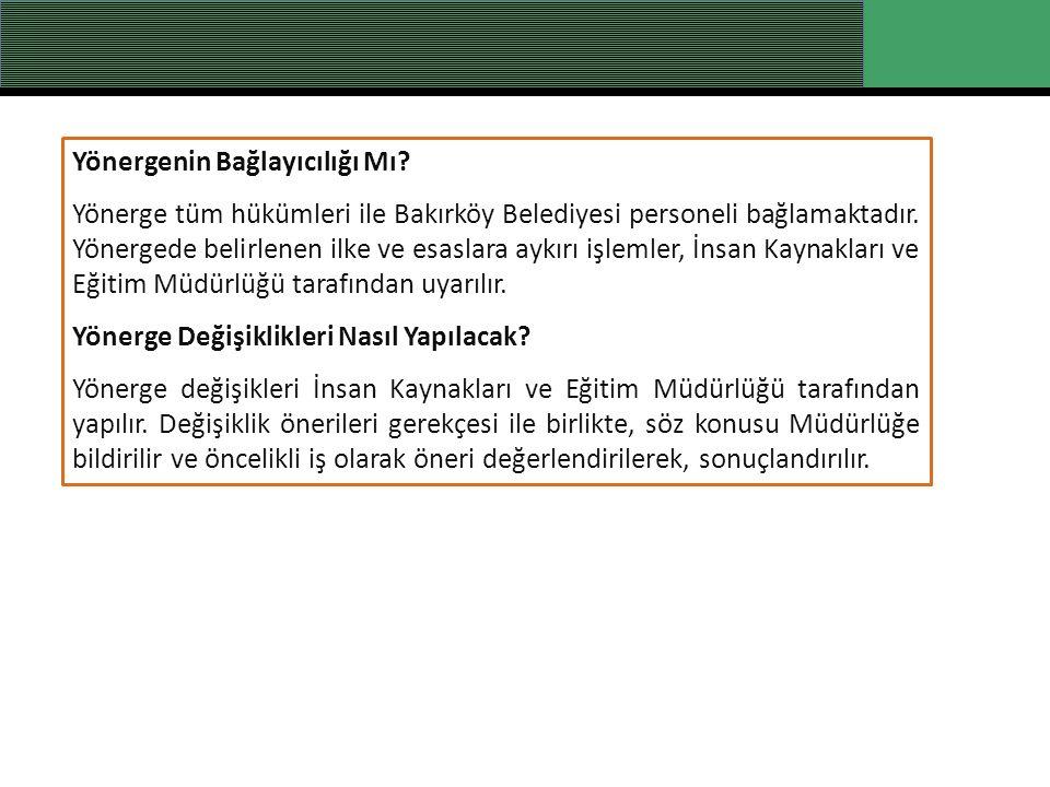 Yönergenin Bağlayıcılığı Mı. Yönerge tüm hükümleri ile Bakırköy Belediyesi personeli bağlamaktadır.