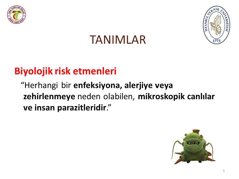 """TANIMLAR Biyolojik risk etmenleri """"Herhangi bir enfeksiyona, alerjiye veya zehirlenmeye neden olabilen, mikroskopik canlılar ve insan parazitleridir."""""""