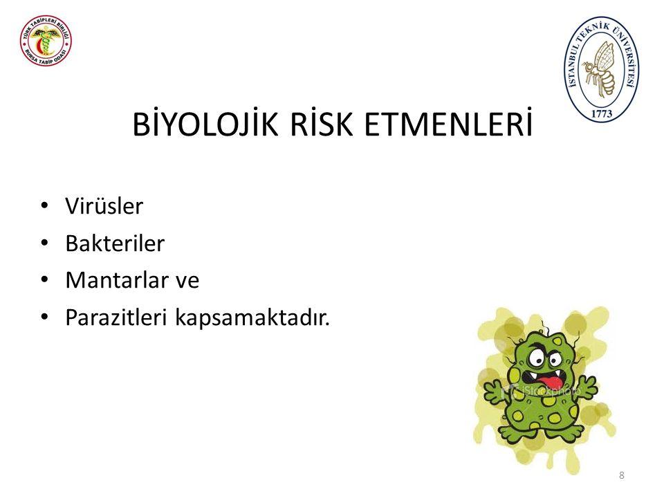 BİYOLOJİK RİSK ETMENLERİ Virüsler Bakteriler Mantarlar ve Parazitleri kapsamaktadır. 8
