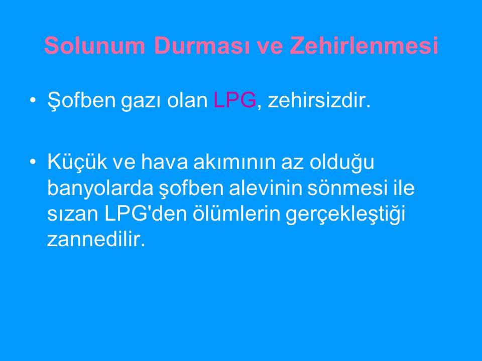 Solunum Durması ve Zehirlenmesi Şofben gazı olan LPG, zehirsizdir. Küçük ve hava akımının az olduğu banyolarda şofben alevinin sönmesi ile sızan LPG'd