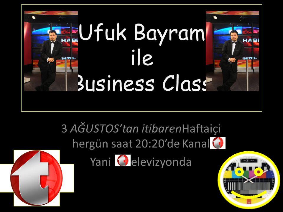 Ufuk Bayram ile Business Class 3 AĞUSTOS itibarenHaftaiçi hergün saat 20:20'de Kanal Yani elevizyonda