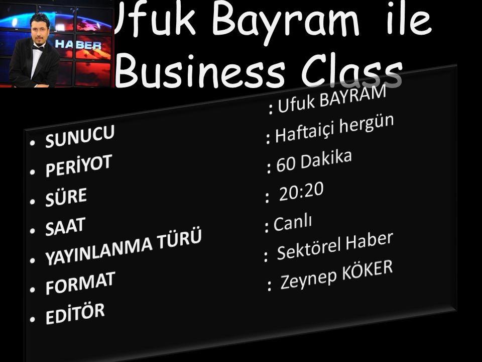 Ufuk Bayram ile Business Class 3 AĞUSTOS'tan itibarenHaftaiçi hergün saat 20:20'de Kanal Yani elevizyonda
