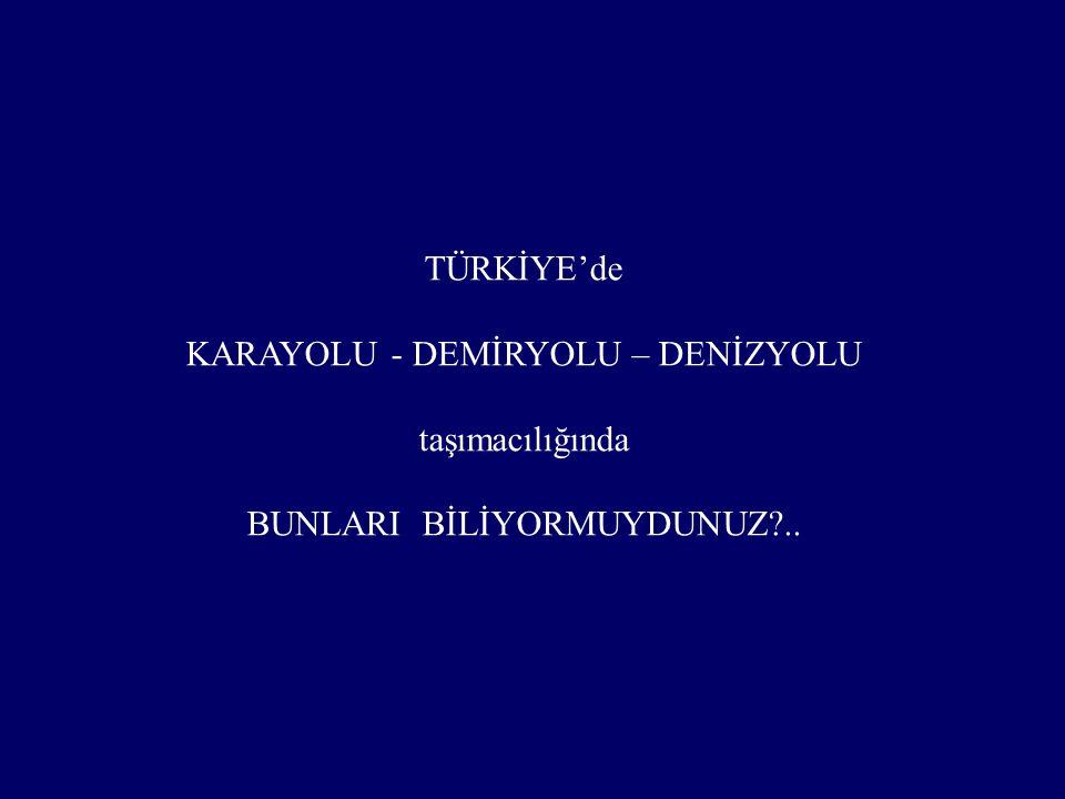 TÜRKİYE'de KARAYOLU - DEMİRYOLU – DENİZYOLU taşımacılığında BUNLARI BİLİYORMUYDUNUZ?..