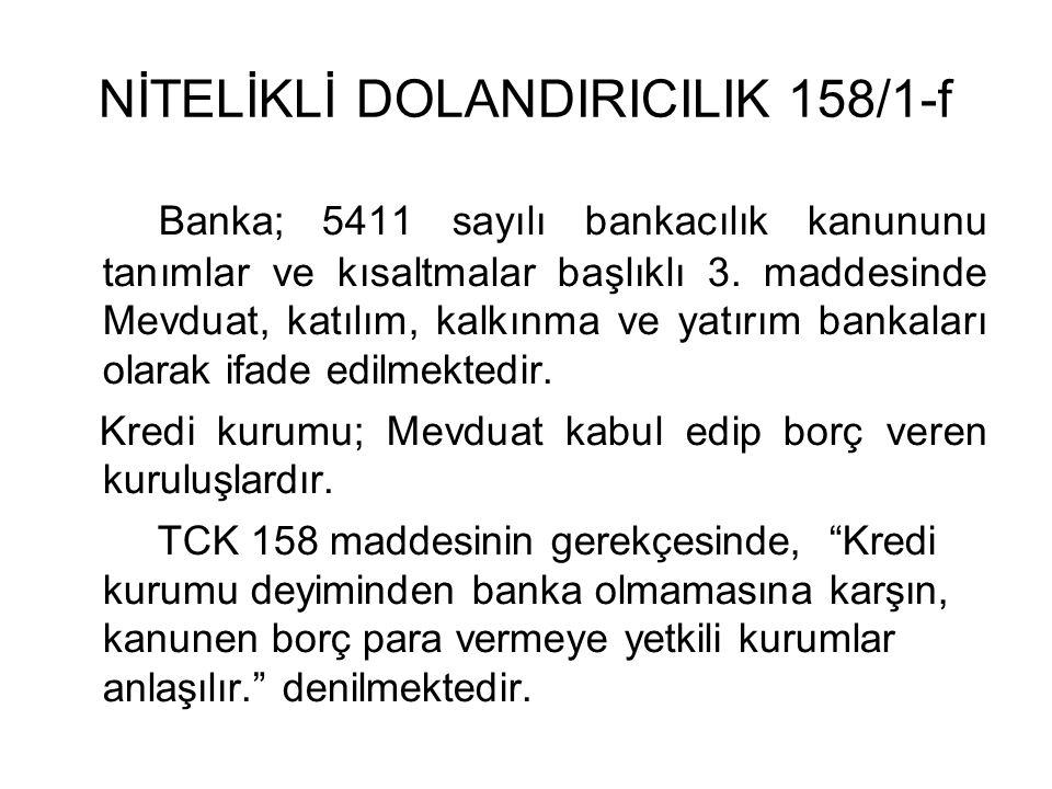 NİTELİKLİ DOLANDIRICILIK 158/1-f Banka; 5411 sayılı bankacılık kanununu tanımlar ve kısaltmalar başlıklı 3.
