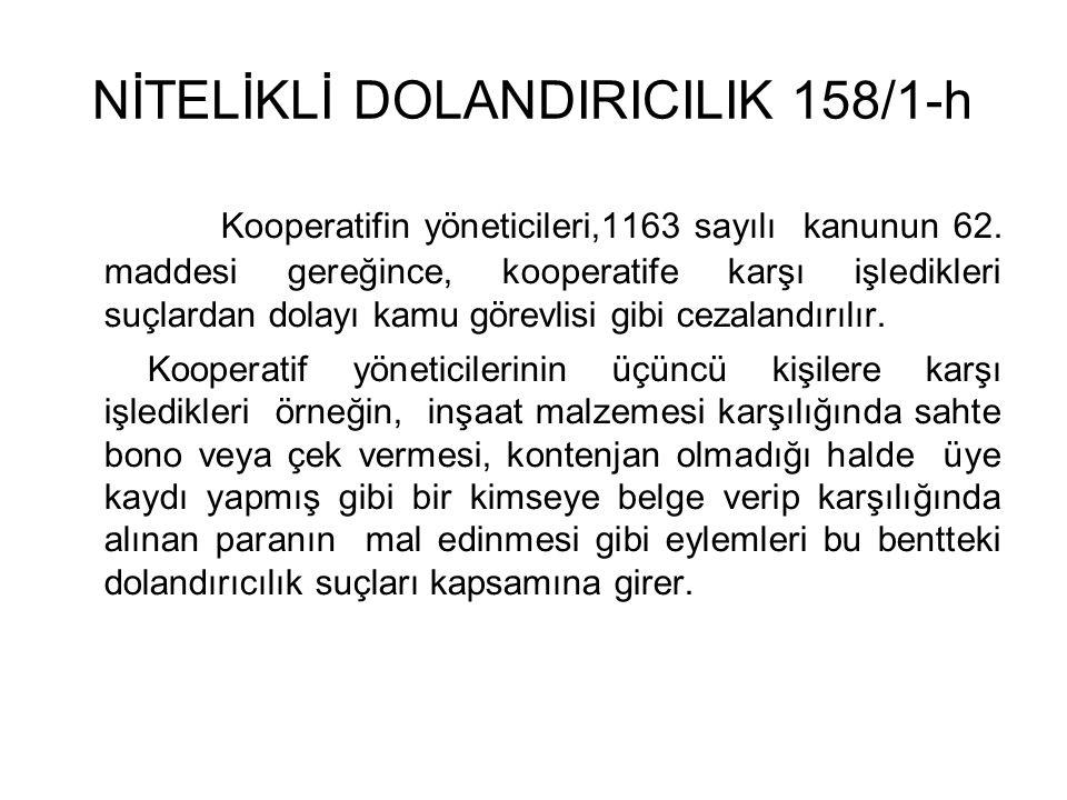 NİTELİKLİ DOLANDIRICILIK 158/1-h Kooperatifin yöneticileri,1163 sayılı kanunun 62.